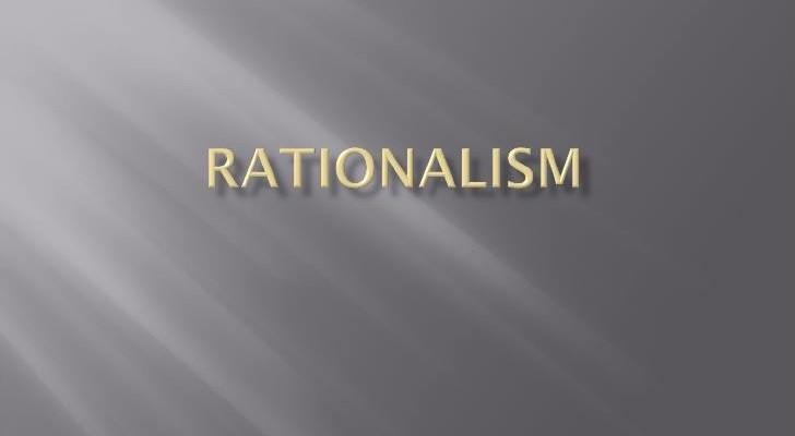გონივრულია კი რაციონალიზმი?